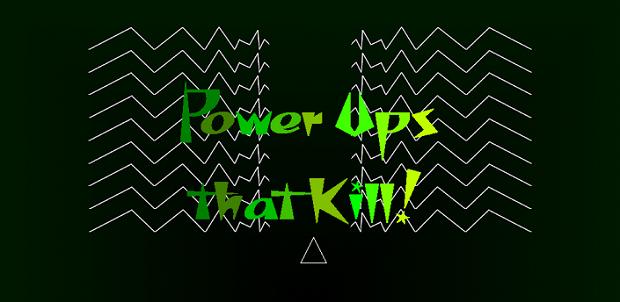 Power Ups That Kill