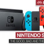 Nintendo Switch: The Good, The Bad and The Unknown
